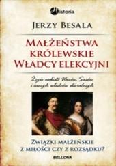 Okładka książki Małżeństwa królewskie. Władcy elekcyjni Jerzy Besala