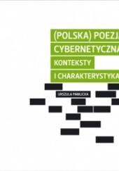 Okładka książki (Polska) poezja cybernetyczna. Konteksty i charakterystyka Urszula Pawlicka