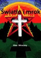 Okładka książki Światło i mrok Alex Mroczny