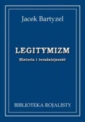 Okładka książki Legitymizm. Historia i teraźniejszość Jacek Bartyzel