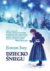 Okładka książki Dziecko śniegu Eowyn Ivey