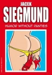 Okładka książki Humor Without Panties Jacek Siegmund