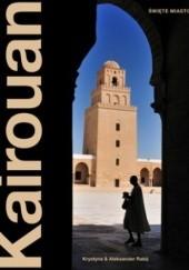 Okładka książki Kairouan Święte Miasto Tunezja Krystyna & Aleksander Rabij