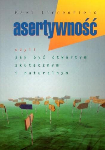 Okładka książki Asertywność. Czyli jak być otwartym, skutecznym i naturalnym. Gael Lindenfield