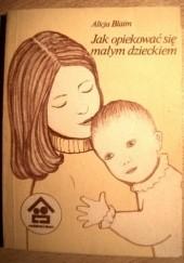 Okładka książki Jak opiekować się małym dzieckiem Alicja Blaim