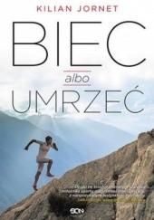 Okładka książki Biec albo umrzeć Kilian Jornet Burgada