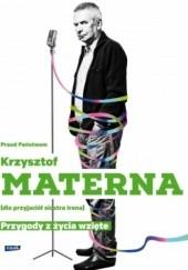 Okładka książki Przed Państwem Krzysztof Materna (dla przyjaciół siostra Irena). Przygody z życia wzięte Krzysztof Materna,Marta Szarejko