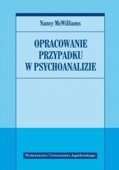 Okładka książki Opracowanie przypadku w psychoanalizie Nancy McWilliams