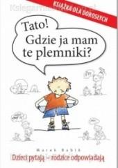 Okładka książki Tato! Gdzie ja mam te plemniki? Dzieci pytają - rodzice odpowiadają Marek Babik