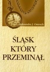 Okładka książki Śląsk który przeminął Aleksandra J. Ostroch