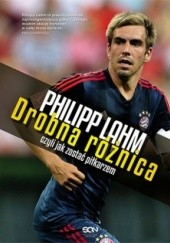 Okładka książki Philipp Lahm. Drobna różnica, czyli jak zostać piłkarzem Philipp Lahm