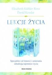 Okładka książki Lekcje życia. Specjaliści od śmierci i umierania zdradzają tajemnice życia David Kessler,Elisabeth Kübler-Ross