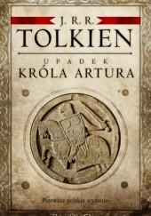 Okładka książki Upadek króla Artura J.R.R. Tolkien,Christopher John Reuel Tolkien