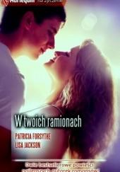 Okładka książki W twoich ramionach Lisa Jackson,Patricia Forsythe