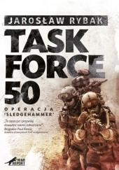 """Okładka książki Task Force 50. Operacja """"Sledgehammer"""" Jarosław Rybak"""