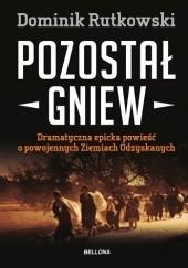 Okładka książki Pozostał gniew Dominik Rutkowski