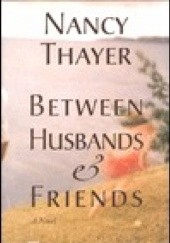Okładka książki Between Husbands and Friends Nancy Thayer