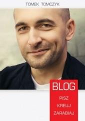 Okładka książki Blog. Pisz, kreuj, zarabiaj Tomek Tomczyk