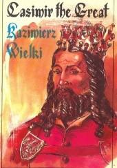 Okładka książki Kazimierz Wielki Marek Szyszko,Barbara Seidler