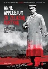 Okładka książki Za żelazną kurtyną. Ujarzmienie Europy Wschodniej 1944-1956 Anne Applebaum