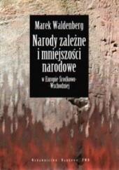 Okładka książki Narody zależne i mniejszości narodowe w Europie Środkowo-Wschodniej Marek Waldenberg