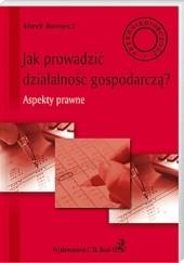 Okładka książki Jak prowadzić działalność gospodarczą? Aspekty prawne Marek Barowicz
