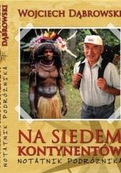 Okładka książki Na  siedem  kontynentów. Notatnik podróżnika Wojciech Dąbrowski