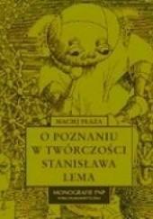 Okładka książki O poznaniu w twórczości Stanisława Lema Maciej Płaza