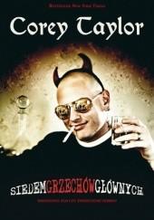 Okładka książki Siedem Grzechów Głównych: Wrodzone Zło czy Zniszczone Dobro? Corey Taylor