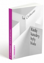 Okładka książki Kiedy katedry były białe Le Corbusier