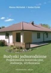 Okładka książki Budynki jednorodzinne. Projektowanie konstrukcyjne, realizacja, użytkowanie. Stefan Pyrak,Hanna Michalak