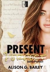Okładka książki Present Perfect Alison G. Bailey