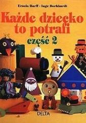 Okładka książki Każde dziecko to potrafi cz.2 Ursula Barff,Inge Burkhardt