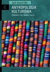Okładka książki Antropologia kulturowa. Globalne siły, lokalne światy Jack David Eller