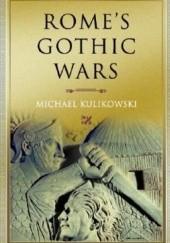 Okładka książki Romes Gothic Wars: From the Third Century to Alaric Michael Kulikowski