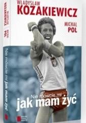 Okładka książki Nie mówcie mi jak mam żyć Michał Pol,Władysław Kozakiewicz