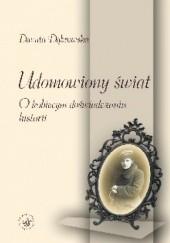 Okładka książki Udomowiony świat. O kobiecym doświadczaniu historii Danuta Dąbrowska