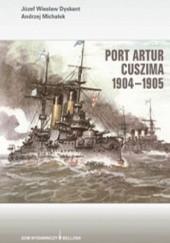 Okładka książki Port Artur Cuszima 1904-1905 Andrzej Michałek,Józef Wiesław Dyskant