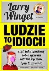 Okładka książki Ludzie to idioci. Czyli jak rujnujemy sobie życie na własne życzenie i jak to zmienić Larry Winget