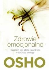 Okładka książki Zdrowie emocjonalne. Przemień lęk, złość i zazdrość w twórczą energię Osho