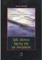 Okładka książki Jak słowa łączą się ze światem. Studium krytyczne neopragmatyzmu Jerzy Kmita