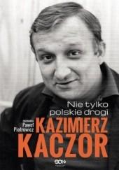 Okładka książki Kazimierz Kaczor. Nie tylko polskie drogi Paweł Piotrowicz