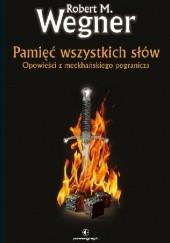 Okładka książki Pamięć wszystkich słów. Opowieści z meekhańskiego pogranicza Robert M. Wegner