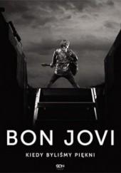 Okładka książki Bon Jovi. Kiedy byliśmy piękni Bon Jovi,Phil Griffin