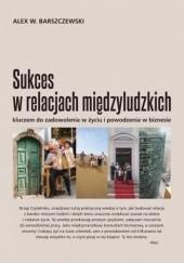 Okładka książki Sukces w relacjach międzyludzkich Alex Barszczewski