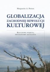 Okładka książki Globalizacja zachodniej rewolucji kulturowej. Kluczowe pojęcia, mechanizmy działania Marguerite A. Peeters