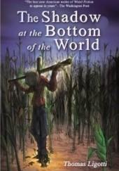 Okładka książki The Shadow at the Bottom of the World Thomas Ligotti
