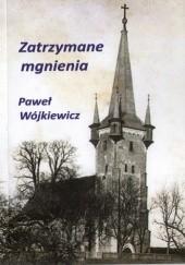 Okładka książki Zatrzymane mgnienia Paweł Wójkiewicz