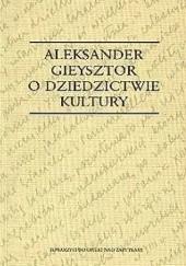Okładka książki O dziedzictwie kultury Aleksander Gieysztor