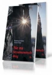 Okładka książki Nie ma bezsensownych dróg: doświadczenia pustyni nie da się niczym zastąpić Reinhard Abeln,Anton Kner